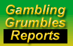 Gambling Grumbles Reports